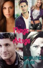 Things change by supernatural_lover12