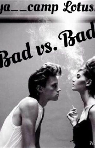 Bad vs. Bad