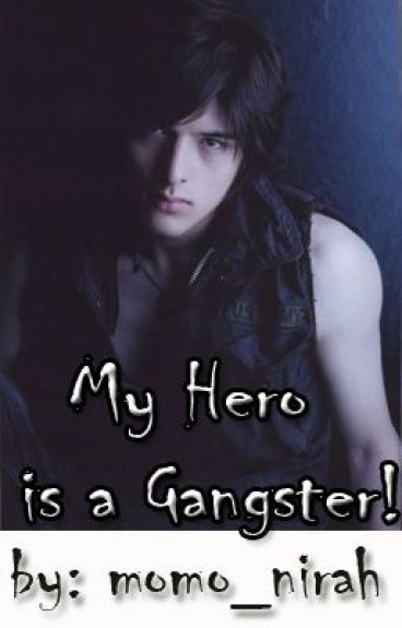 My Hero is a Gangster *complete (Wattys2016)