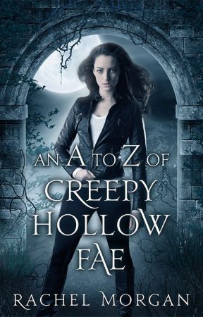 An A to Z of Creepy Hollow Fae by AuthorRachelMorgan
