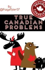 True Canadian Problems by PaigeTyler07