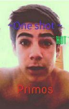 One shot hot Primos (jos canela y  tu) by vainillalocz