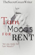 Tam Mood's for Rent (RATED SPG) by TheSecretGreenWriter