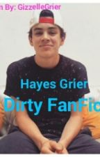 Hayes Grier Dirty FanFic by GizzelleGrier