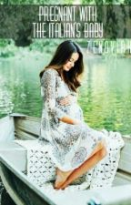 Pregnant with the italian's baby ✔ by zenoviah