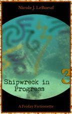 Shipwreck in Progress (Excerpt) by NicoleJLeBoeuf