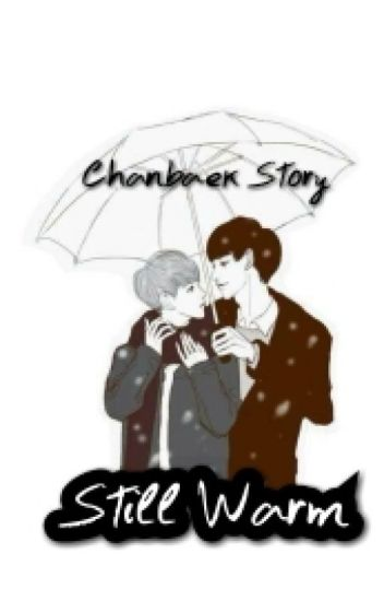 Still Warm [Chanbaek] ✔
