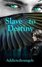 Slave to Destiny by addictedtoangels
