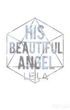 His Beautiful Angel by LKQG4113