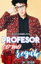 Profesor Como Regalo [Oh SeHun] EXO TERMINADA by BaekHunnieLove