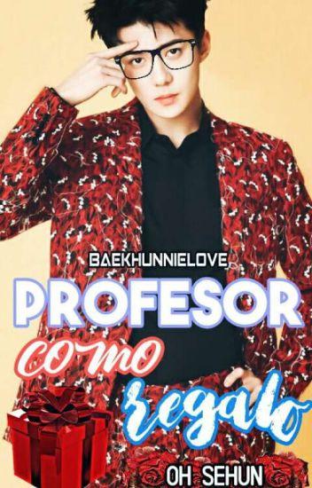 Profesor Como Regalo [Oh SeHun] EXO TERMINADA