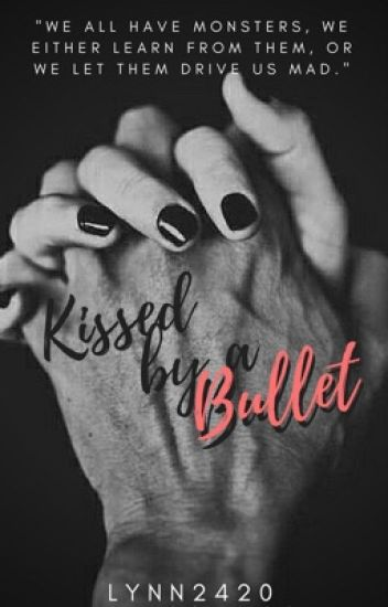 Kissed by a Bullet