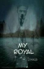 My Royal- A Roc Royal ( Santo August) Love Story by LostGirl312
