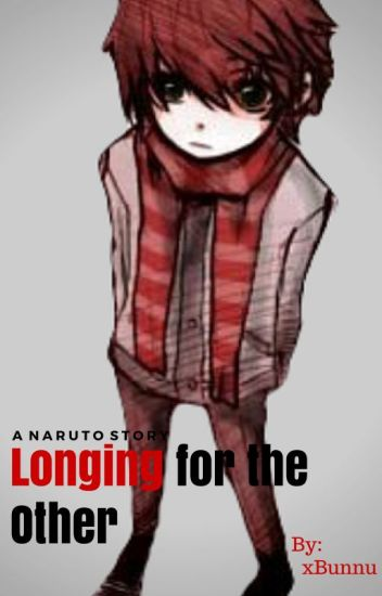 Longing for the Other (Sasori's Little Brother) *Slow Updates*
