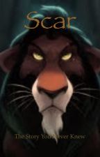 Scar: The Story You Never Knew by TayTay151999