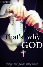 That's why God... by tagalog