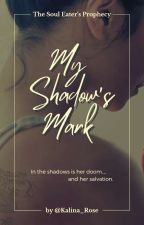 My Shadow's Mark [Slow Updates] by Kalina_Rose