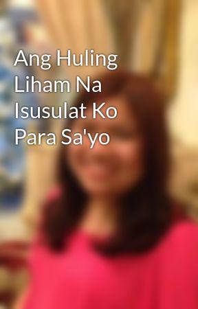 Ang Huling Liham Na Isusulat Ko Para Sa'yo by closio17