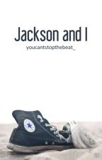 Jackson and I by youcantstopthebeat_