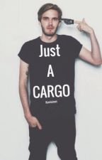 Just A Cargo (PewDiePie X reader) by kuuinimei