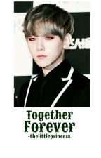 Together, Forever → Baekhyun ✔ by -thelittleprincess