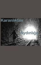 Karanlıktan Aydınlığa by singinn_