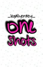 One Shots by _legallycrazy_