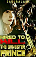 Hired To Kill The Gangster Prince [Completed] by SakuraLara
