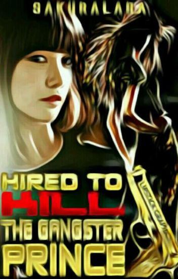 Hired To Kill The Gangster Prince [Completed]