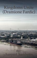 The Kingdoms Unite (A Dramione Fanfic) by _chanyeol_baekhyun_