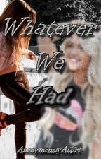 Whatever We Had (SEQUEL) by AnonymouslyAGirl