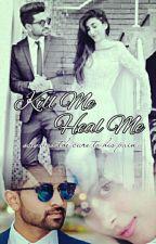 Kill Me. Heal Me (AU) by __inoormansoor__