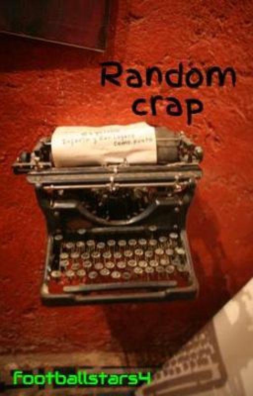 Random crap by footballstars4