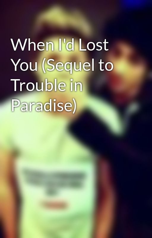 When I'd Lost You (Sequel to Trouble in Paradise) by Hannah1D