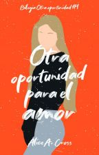 Otra oportunidad para el amor {Editando} by beutifulkisses