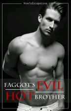 Faggot's Evil Hot Brother [BxB] by HowToEscapeLove