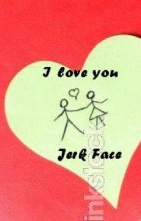I love you jerk