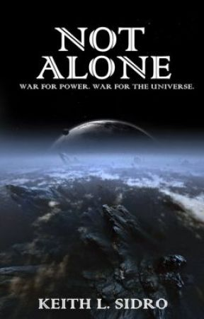 Not Alone: War for Power, War for the Universe(On Hold until next month) by KeithLSidro
