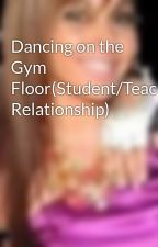 Dancing on the Gym Floor(Student/Teacher Relationship) by Tatti3