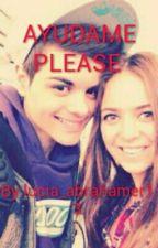 Ayudame please(novela de abraham mateo) by Luciabrahamer152