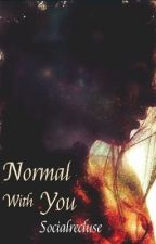 Normal With You  by Bee_91