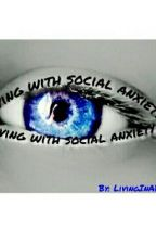 Living With Social Anxiety by LivingInADreamX