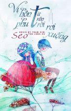 Vị hôn phu từ trên trời rơi xuống by Seo-senpai