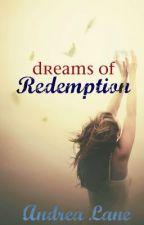 Dreams of Redemption (Watty Awards 2013) {Inkpop Top 5 Project] by xIrishDaydreamerx