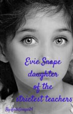 Evie Snape daughter of the strictest teachers(wattys2016) by KateSnape24