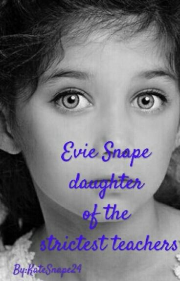 Evie Snape daughter of the strictest teachers(wattys2016)