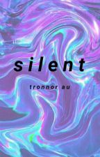 ON HOLD AGAIN | Silent (Tronnor AU) by itslaceyhere
