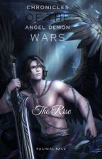 Chronicles of the Angel-Demon Wars: The Rise by RachealBack