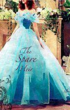 The Spare Heir [ON HOLD] by SlovakAdele18