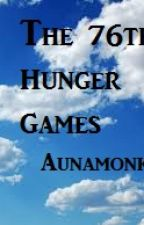 THE 76th HUNGER GAMES! by aunamonk